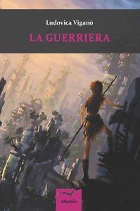 fantasy la guerriera di ludovica viganò
